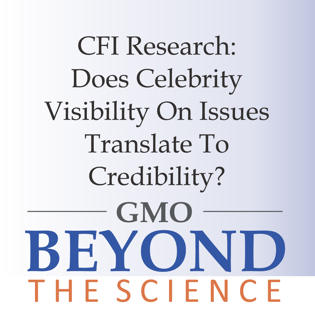 CFI Research: Does Celebrity Visibility On Issues Translate To Credibility?
