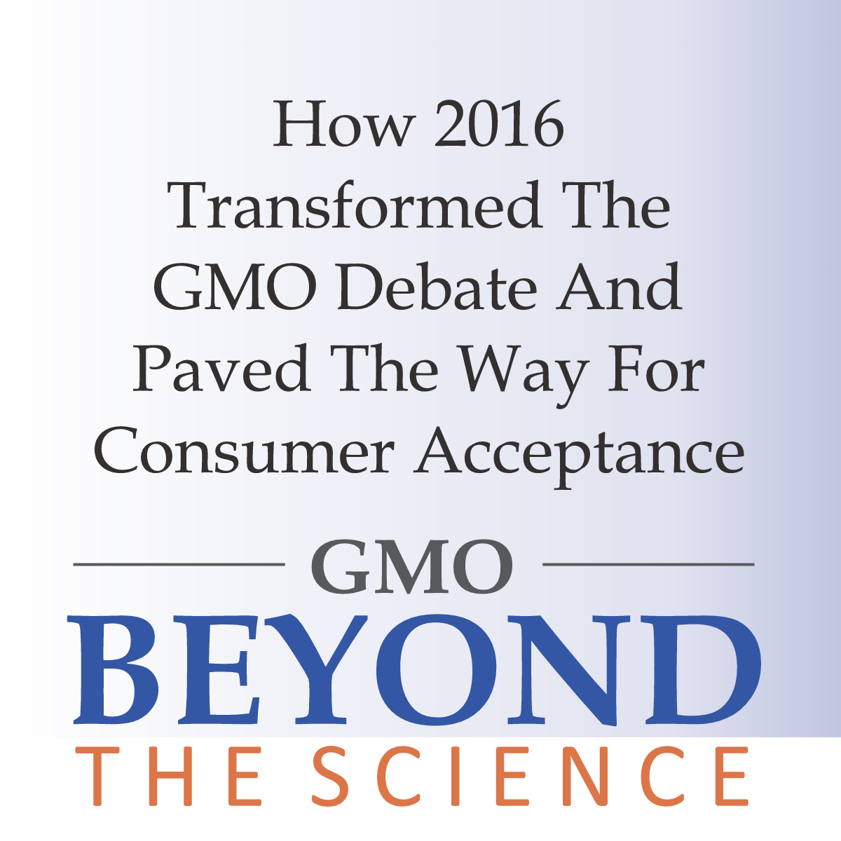 How 2016 Transformed The GMO Debate And Paved The Way For Consumer Acceptance
