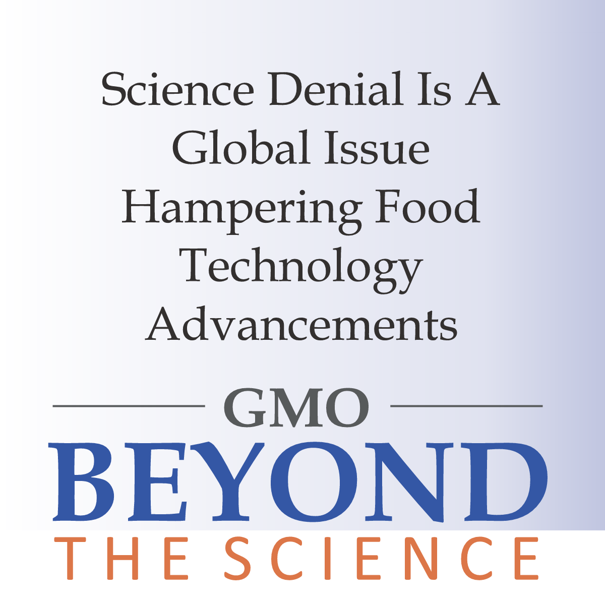 Science Denial Is A Global Issue Hampering Food Technology Advancements