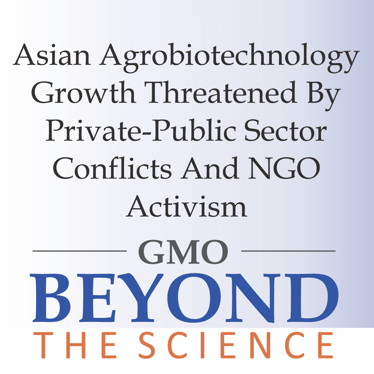 Asian Agrobiotechnology Slowed By Private-Public Sector Tensions And NGO Activism