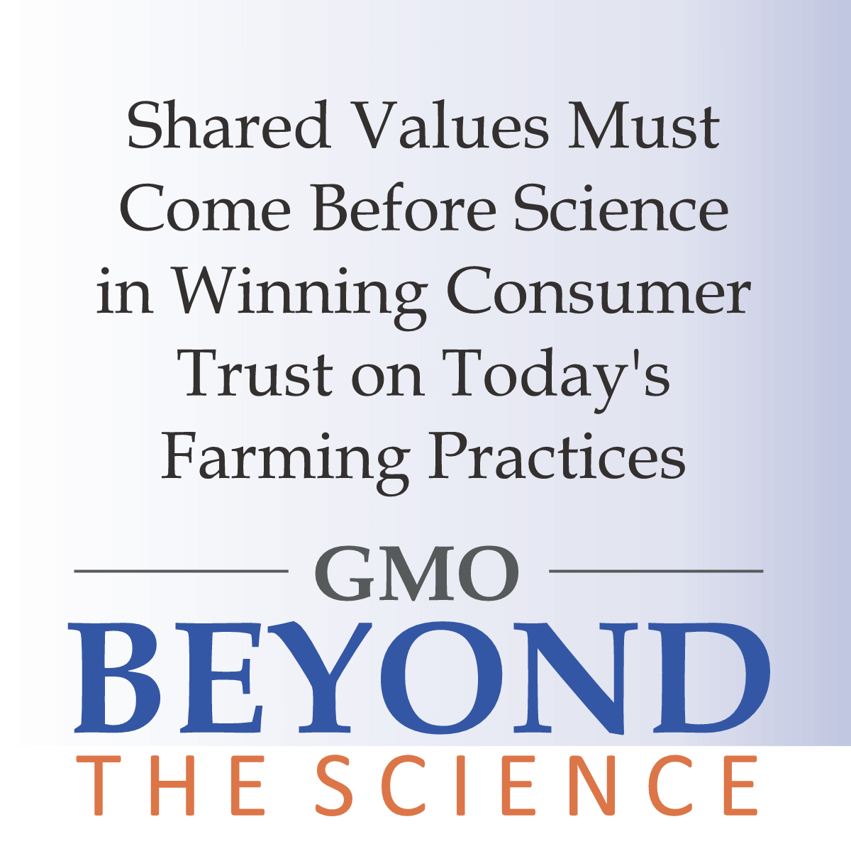 Shared Values Must Come Before Science in Winning Consumer Trust On Today's Farming Practices