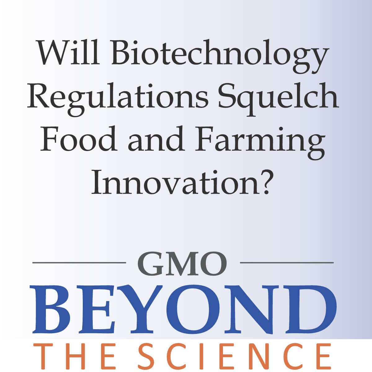 Will Biotechnology Regulations Squelch Food and Farming Innovation?