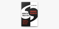 Viewpoint: Hoping to change minds of 'science deniers' — from vaccine skeptics to GMOs rejectionists? Don't use the tactics offered in this patronizing new book